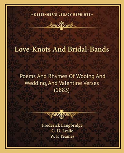 Love Knots And Bridal Bands Poems And Rhymes Of Wooing And Wedding And Valentine Verses 1883 product image