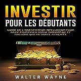 Investir Pour Les Débutants - Guide de l'Investisseur Intelligent Pour Faire Fructifier Votre Patrimoine et Prendre une Retraite Anticipée - Format Téléchargement Audio - 6,24 €
