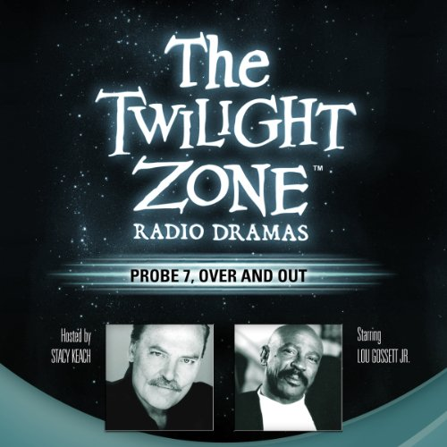 Probe 7, Over and Out                   By:                                                                                                                                 Rod Serling                               Narrated by:                                                                                                                                 Louis Gossett, Jr.,                                                                                        Stacy Keach                      Length: 56 mins     24 ratings     Overall 4.6