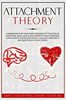 Attachment Theory: A Workbook for Your Inner Personality for Develop Emotional Intelligence and Empathy in Relationships. Learn How to Overcome Anxiety, Jealousy, Insecurity and Questions in Your Couple.