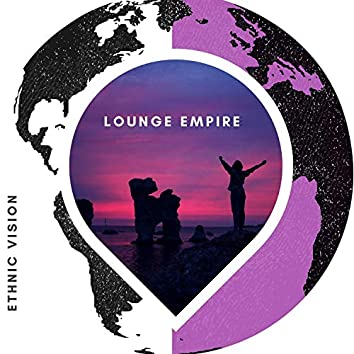 Lounge Empire - Ethnic Vision