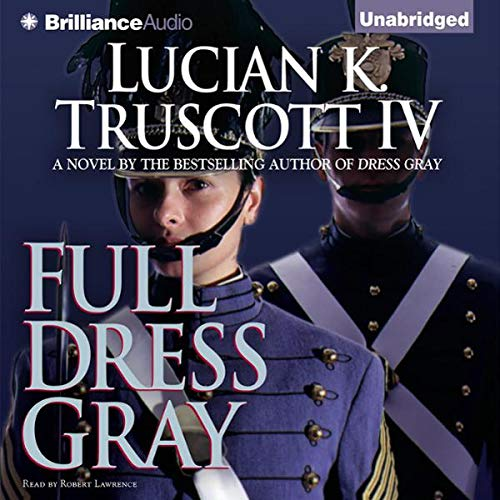 Full Dress Gray                   By:                                                                                                                                 Lucian K. Truscott IV IV                               Narrated by:                                                                                                                                 Robert Lawrence                      Length: 10 hrs and 44 mins     13 ratings     Overall 4.5