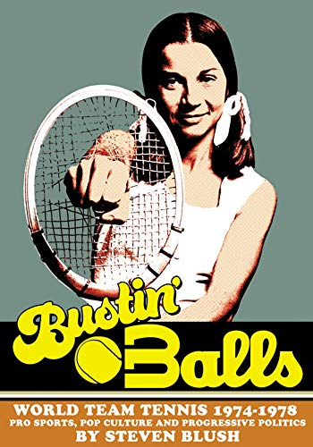 Bustin' Balls: World Team Tennis 1974-1978, Pro Sports, Pop Culture and Progressive Politics -  Blush, Steven, Hardcover