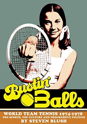Bustin' Balls: World Team Tennis 1974-1978, Pro Sports, Pop Culture and Progressive Politics -  Blush, Steven, Hardcover