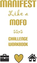 Manifest Like a MoFo 555 Challenge Workbook: Live the life you truly desire using the magic of the Law of Attraction