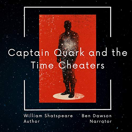 Captain Quark and the Time Cheaters Audiobook By William Shatspeare cover art