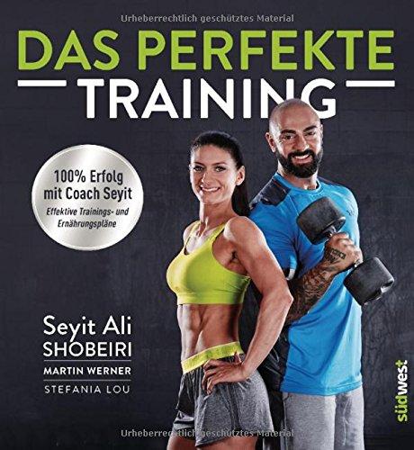 Das perfekte Training: 100 % Erfolg mit Coach Seyit. Effektive Trainings- und Ernährungspläne