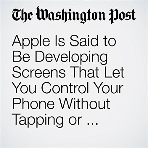 Apple Is Said to Be Developing Screens That Let You Control Your Phone Without Tapping or Swiping copertina
