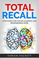 Total Recall: Strategies For Faster Learning And Remembering More Front Cover