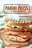 The Ultimate Panini Press Cookbook - Over 25 Panini Recipe Book Recipes: The Only Panini Maker...