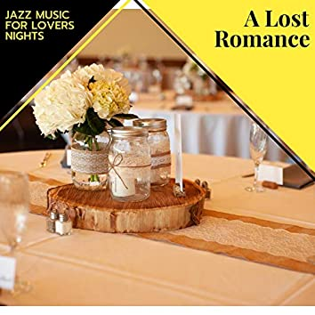 A Lost Romance - Jazz Music For Lovers Nights