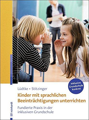 Kinder mit sprachlichen Beeinträchtigungen unterrichten: Fundierte Praxis in der inklusiven Grundschule (Inklusive Grundschule konkret)