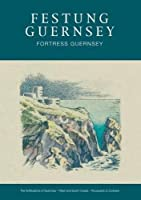Festung Guernsey: Chapters: 4.3, 4.4 & 4.5: The Fortifications of Guernsey - West and South Coasts - Rocquaine to Corbiere