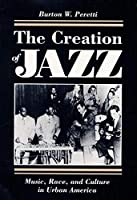 The Creation of Jazz: Music, Race, and Culture in Urban America (Music in American Life)
