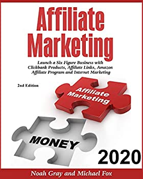 Affiliate Marketing 2020  Launch a Six Figure Business with Clickbank Products Affiliate Links Amazon Affiliate Program and Internet Marketing  Online Business [2nd Edition]