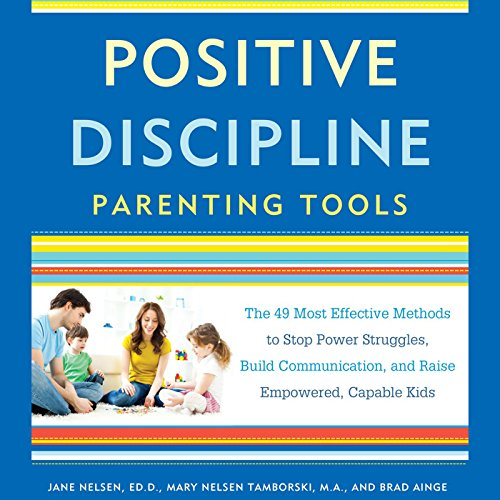 Positive Discipline Parenting Tools     The 49 Most Effective Methods to Stop Power Struggles, Build Communication, and Raise Empowered, Capable Kids              De :                                                                                                                                 Jane Nelsen Ed.D.,                                                                                        Mary Nelsen Tamborski,                                                                                        Brad Ainge                               Lu par :                                                                                                                                 Kimberly Farr,                                                                                        Kathleen McInerney,                                                                                        Fred Sanders                      Durée : 11 h et 28 min     3 notations     Global 4,7