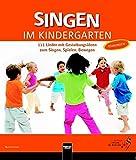 Singen im Kindergarten. Allgemeine Ausgabe: 111 Lieder mit Gestaltungsideen zum Singen, Spielen, Bewegen. Handbuch