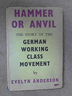 Hammer or Anvil: The Story of the German Working-Class Movement