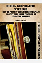 Hiding Web Traffic with SSH: How to Protect Your Internet Privacy against Corporate Firewall or Insecure Wireless (Cyber Privacy Series Book 1) Kindle Edition
