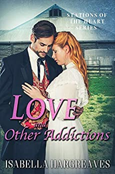 Love and Other Addictions (Stations of the Heart Series Book 2) by [Isabella Hargreaves]