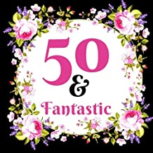 50 & Fantastic: Guest Book. Free Layout Message Book For Family and Friends To Write in, Men, Women, Boys & Girls / Party, Home / Use Spaces For ... size (Birthday Guest Books 2) (Volume 4)