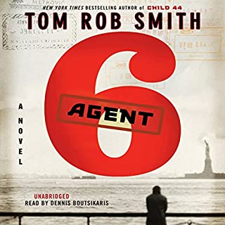 Agent 6                   By:                                                                                                                                 Tom Rob Smith                               Narrated by:                                                                                                                                 Dennis Boutsikaris                      Length: 13 hrs and 11 mins     493 ratings     Overall 4.2