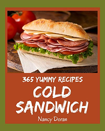 365 Yummy Cold Sandwich Recipes: A Yummy Cold Sandwich Cookbook You Will Need (English Edition)