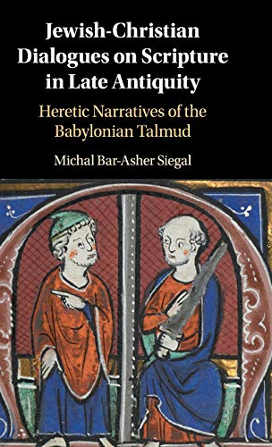 Jewish-Christian Dialogues on Scripture in Late Antiquity: Heretic Narratives of the Babylonian Talmud