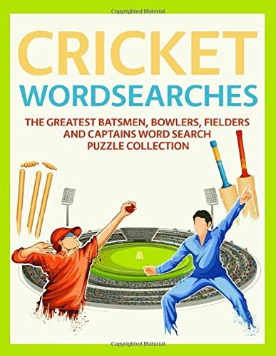 Cricket Wordsearches: The Greatest Batsmen, Bowlers, Fielders and Captains Word Search Puzzle Collection