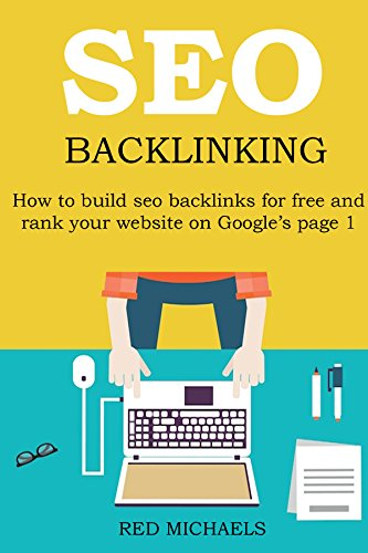 SEO BACKLINKING FOR 2016: How to build seo backlinks for free and rank your website on Google's page 1 (English Edition)