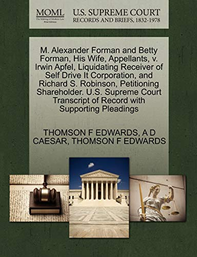 M. Alexander Forman and Betty Forman, His Wife, Appellants, V. Irwin Apfel, Liquidating Receiver of Self Drive It Corporation, and Richard S. ... of Record with Supporting Pleadings