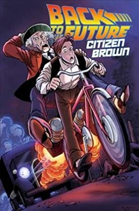 [Back to the Future: Citizen Brown] (By (artist) Alan Robinson , By (author) Bob Gale , By (author) Erik Burnham) [published: January, 2017]