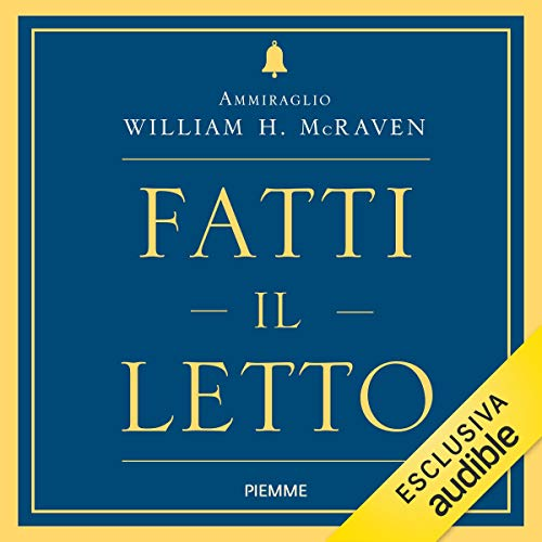 Fatti il letto                   By:                                                                                                                                 William H. McRaven                               Narrated by:                                                                                                                                 Diego Baldoin                      Length: 1 hr and 51 mins     Not rated yet     Overall 0.0