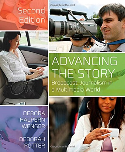 Advancing the Story: Broadcast Journalism in a Multimedia...