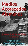 Medios Acorazados Alemanes: (Hasta final de la SGM) (Tomo I) (Spanish Edition)