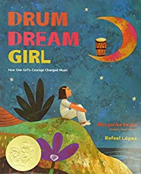 Drum Dream Girl: How One Girl's Courage Changed Music by Margarita Engle, illustrated by Rafael López