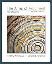 By Timothy Crusius: The Aims of Argument: A Brief Guide Seventh (7th) Edition