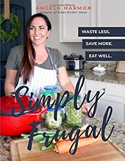 Simply Frugal: Waste Less, Save More, Eat Well