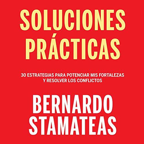 Soluciones prácticas [Practical Solutions] Audiobook By Bernardo Stamateas cover art