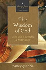 The Wisdom of God: Seeing Jesus in the Psalms and Wisdom Books Kindle Edition