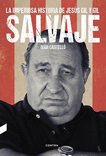 Salvaje: La imperiosa historia de Jesús Gil y Gil eBook: Castelló ...