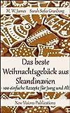 Das beste Weihnachtsgebäck aus Skandinavien: 100 einfache Rezepte für Jung und Alt
