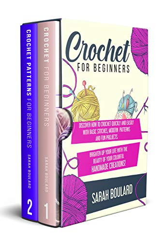 CROCHET FOR BEGINNERS: Discover How To Crochet Quickly And Easily With Basic Stitches, Modern Patterns and Fun Projects. Brighten Up Your Life With The Beauty Of Your Colorful Handmade Creations!