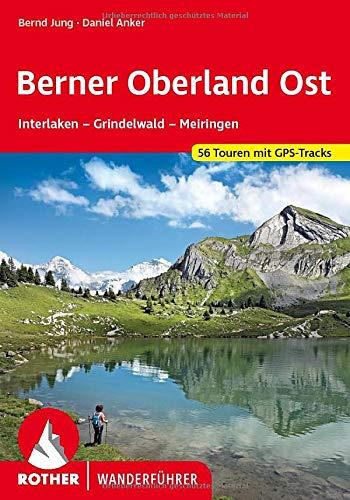 Berner Oberland Ost: Interlaken - Grindelwald - Meiringen. 50 Touren. Mit GPS-Tracks (Rother Wanderführer)
