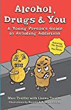 Alcohol, Drugs & You: A Young Person's Guide to Avoiding Addiction