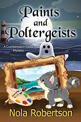 Paints and Poltergeists (A Cumberpatch Cove Mystery Book 5) by [Nola Robertson]