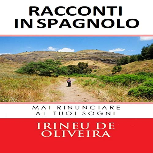 Racconti in Spagnolo: Mai Rinunciare Ai Tuoi Sogni [Stories in Spanish: Never Give Up Your Dreams] cover art