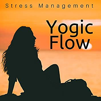 Yogic Flow: Stress Management, Yoga Poses, Namasté & Zen, New Age Sounds and Relaxing Music