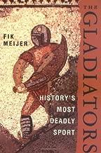 The Gladiators: History's Most Deadly Sport by Fik Meijer (2005-11-29)