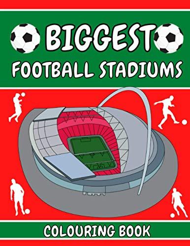 Biggest Football Stadiums Colouring Book: Football Gifts For Boys Girls Kids Adults Children | Includes Wembley Stadium Nou Camp Santiago Bernabeu Stadium